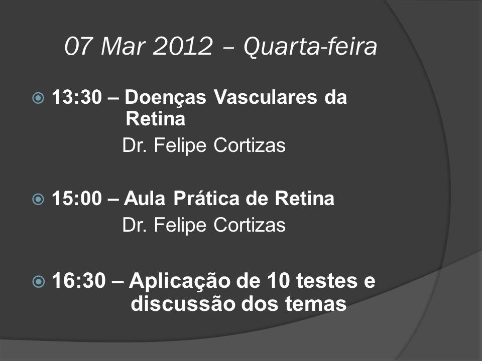 07 Mar 2012 – Quarta-feira  13:30 – Doenças Vasculares da Retina Dr. Felipe Cortizas  15:00 – Aula Prática de Retina Dr. Felipe Cortizas  16:30 – A