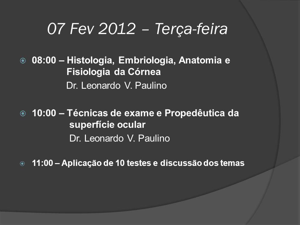 07 Fev 2012 – Terça-feira  08:00 – Histologia, Embriologia, Anatomia e Fisiologia da Córnea Dr. Leonardo V. Paulino  10:00 – Técnicas de exame e Pro