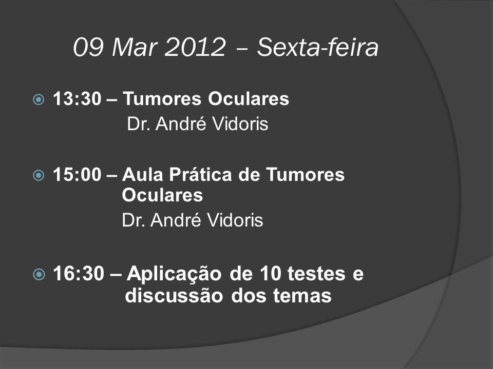 09 Mar 2012 – Sexta-feira  13:30 – Tumores Oculares Dr. André Vidoris  15:00 – Aula Prática de Tumores Oculares Dr. André Vidoris  16:30 – Aplicaçã