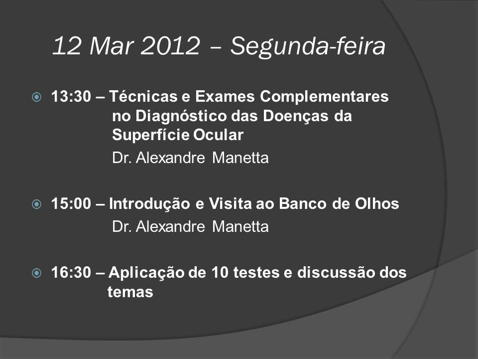 12 Mar 2012 – Segunda-feira  13:30 – Técnicas e Exames Complementares no Diagnóstico das Doenças da Superfície Ocular Dr. Alexandre Manetta  15:00 –