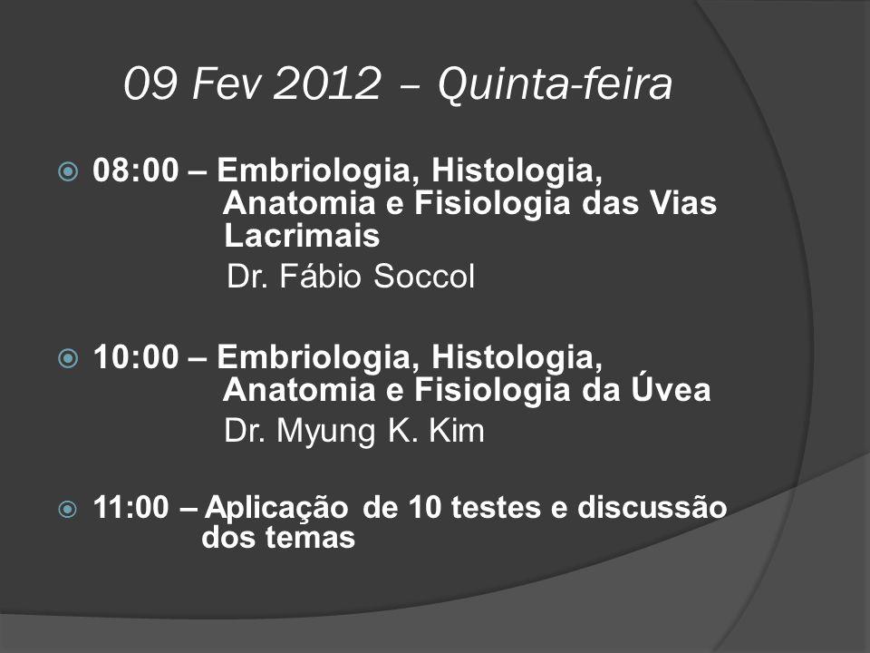 09 Fev 2012 – Quinta-feira  08:00 – Embriologia, Histologia, Anatomia e Fisiologia das Vias Lacrimais Dr. Fábio Soccol  10:00 – Embriologia, Histolo