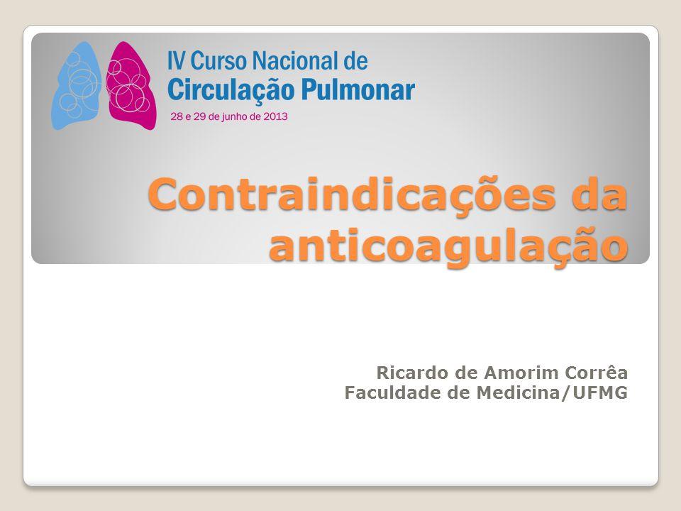 Contraindicações da anticoagulação Ricardo de Amorim Corrêa Faculdade de Medicina/UFMG