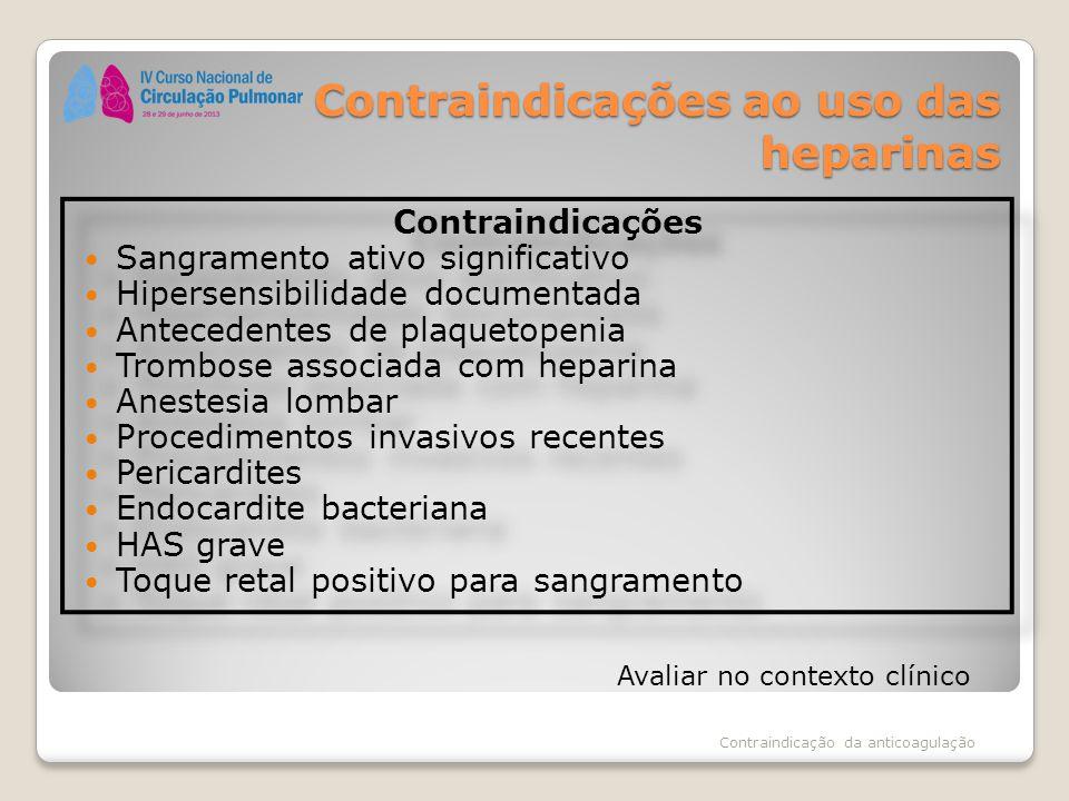Contraindicações ao uso das heparinas Contraindicações Sangramento ativo significativo Hipersensibilidade documentada Antecedentes de plaquetopenia Tr