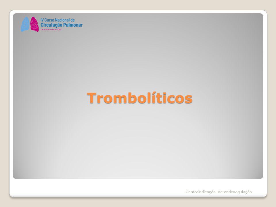 Trombolíticos Contraindicação da anticoagulação