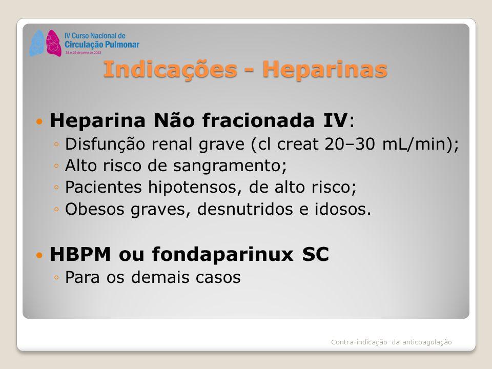 Indicações - Heparinas Heparina Não fracionada IV: ◦Disfunção renal grave (cl creat 20–30 mL/min); ◦Alto risco de sangramento; ◦Pacientes hipotensos,