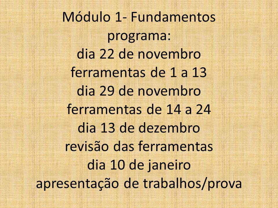 Módulo 1- Fundamentos programa: dia 22 de novembro ferramentas de 1 a 13 dia 29 de novembro ferramentas de 14 a 24 dia 13 de dezembro revisão das ferr