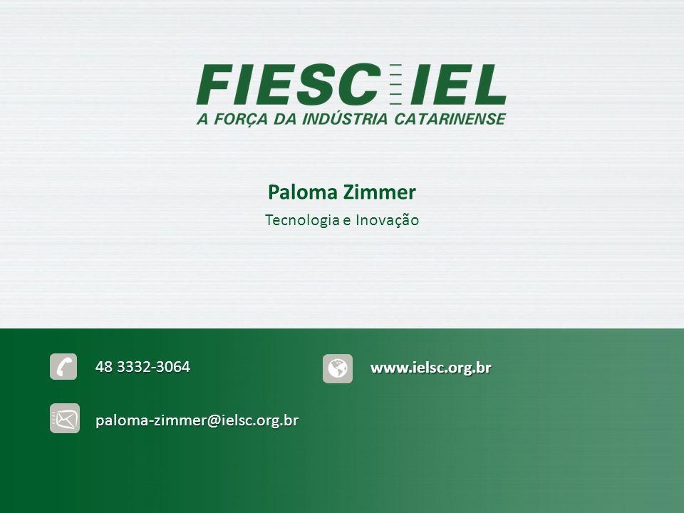 Paloma Zimmer Tecnologia e Inovação 48 3332-3064 www.ielsc.org.br paloma-zimmer@ielsc.org.br