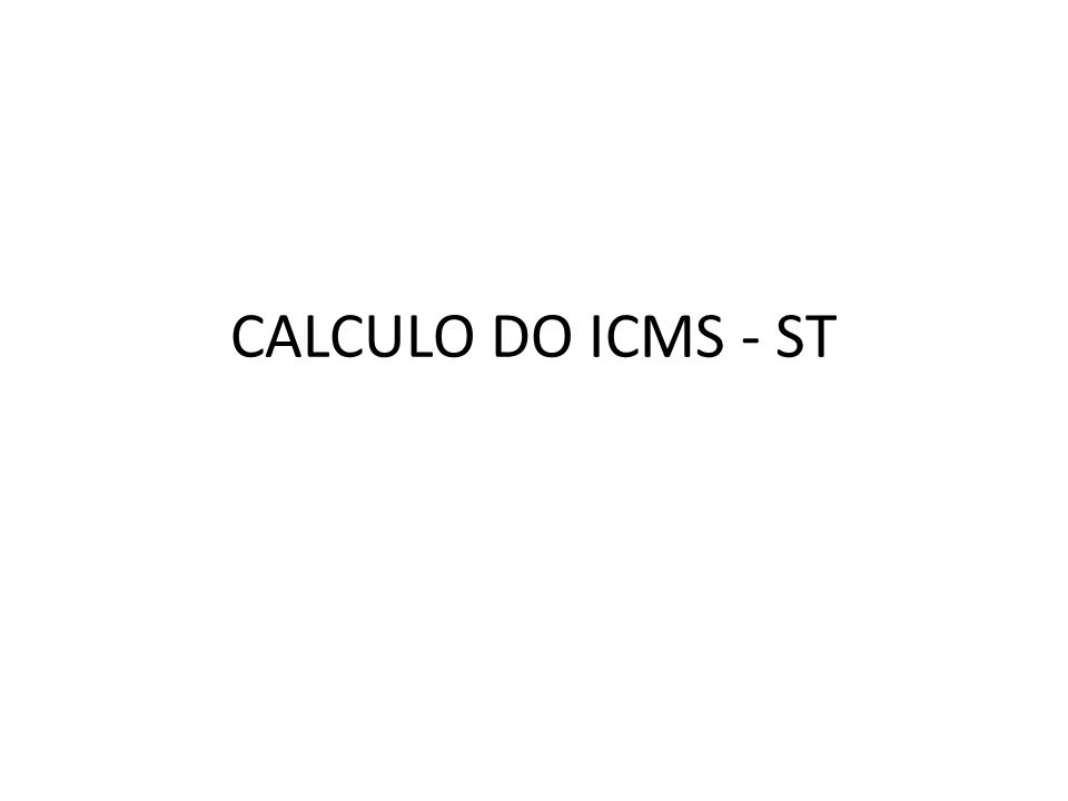 CALCULO DO ICMS - ST