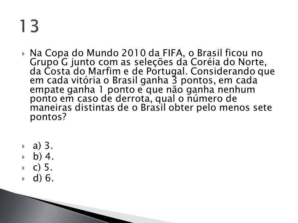  Na Copa do Mundo 2010 da FIFA, o Brasil ficou no Grupo G junto com as seleções da Coréia do Norte, da Costa do Marfim e de Portugal. Considerando qu