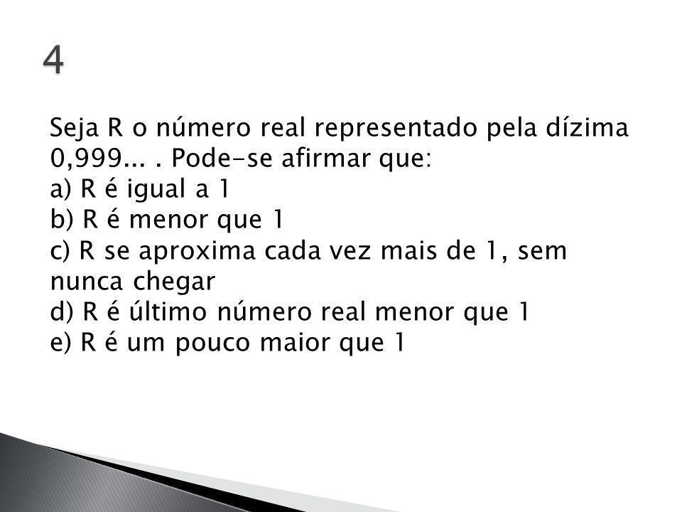 Seja R o número real representado pela dízima 0,999....