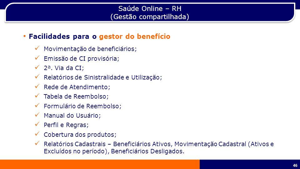 46 Saúde Online – RH (Gestão compartilhada) Facilidades para o gestor do benefício Movimentação de beneficiários; Emissão de CI provisória; 2ª.