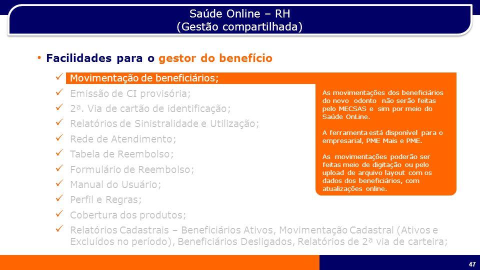 47 Saúde Online – RH (Gestão compartilhada) Facilidades para o gestor do benefício Movimentação de beneficiários; Emissão de CI provisória; 2ª.