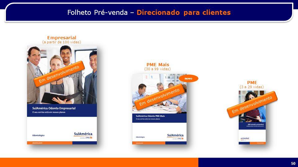 50 Folheto Pré-venda – Direcionado para clientes Em desenvolvimento Empresarial (a partir de 100 vidas) PME Mais (30 a 99 vidas) PME (3 a 29 vidas) novo