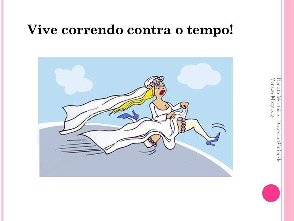 Vive correndo contra o tempo! Renata Monteiro - Diretora Sênior de Vendas Mary Kay