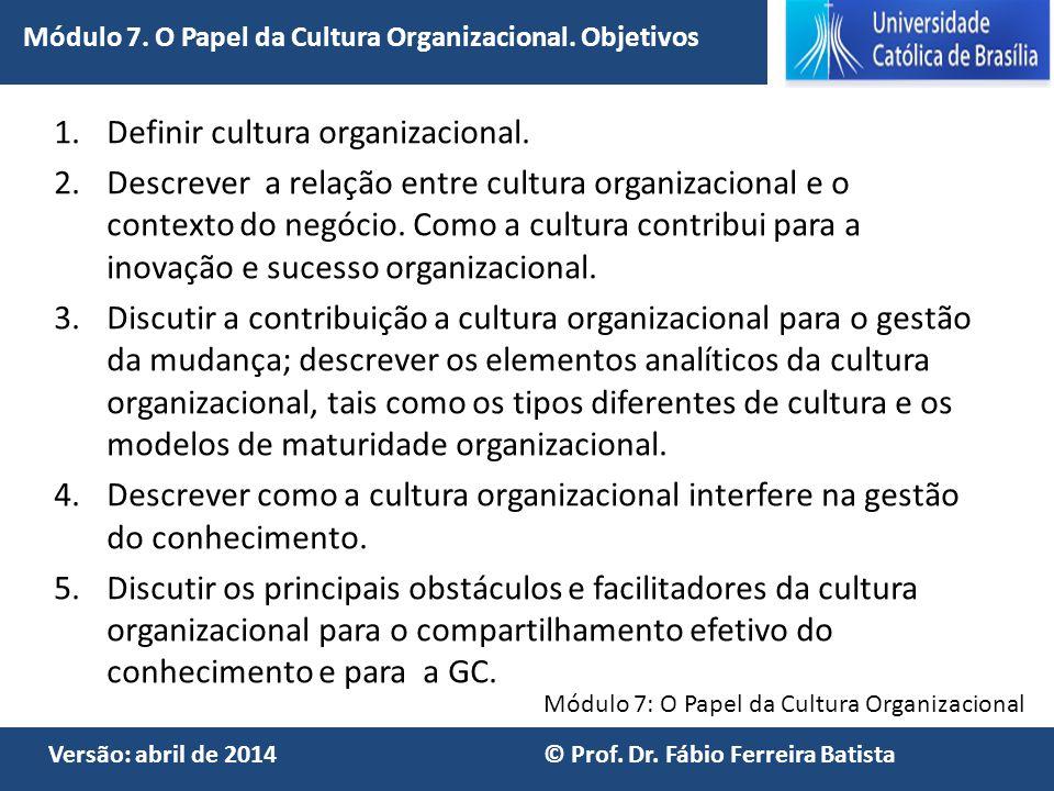 Versão: abril de 2014 © Prof. Dr. Fábio Ferreira Batista 1.Definir cultura organizacional. 2.Descrever a relação entre cultura organizacional e o cont