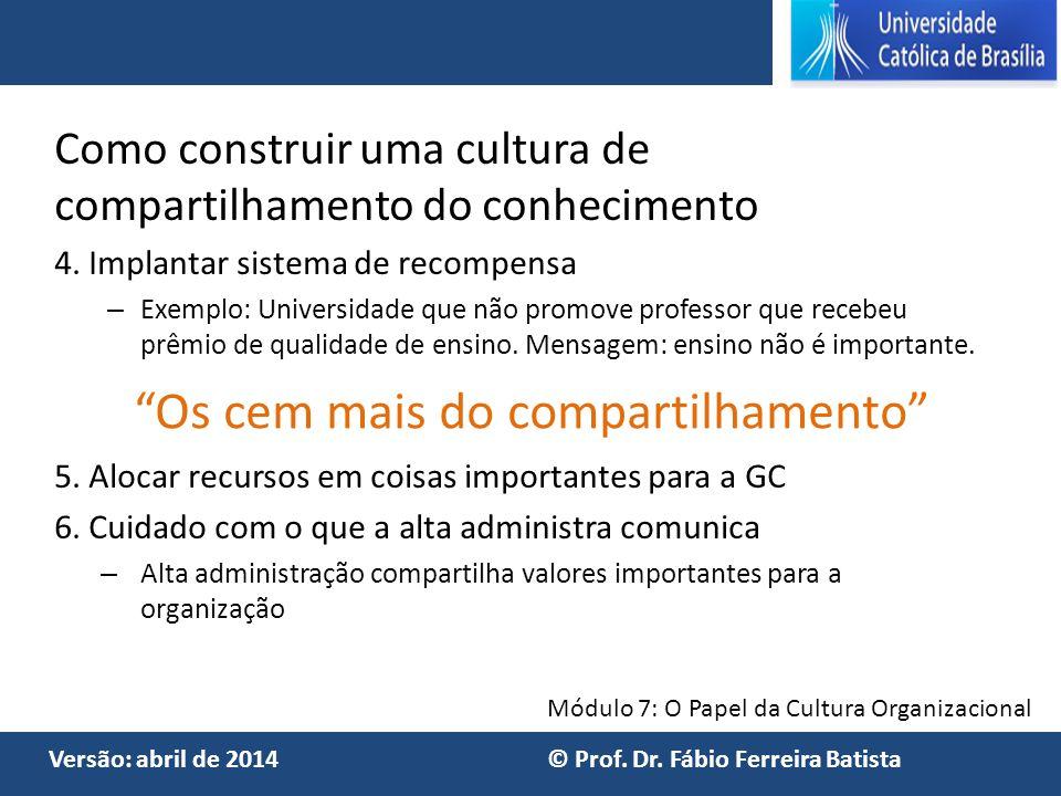 Módulo 7: O Papel da Cultura Organizacional Versão: abril de 2014 © Prof. Dr. Fábio Ferreira Batista Como construir uma cultura de compartilhamento do