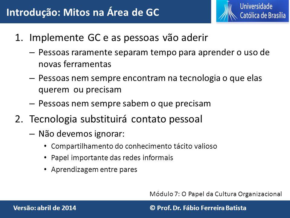Módulo 7: O Papel da Cultura Organizacional Versão: abril de 2014 © Prof. Dr. Fábio Ferreira Batista 1.Implemente GC e as pessoas vão aderir – Pessoas