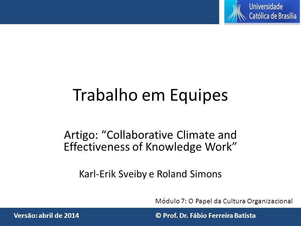 """Módulo 7: O Papel da Cultura Organizacional Versão: abril de 2014 © Prof. Dr. Fábio Ferreira Batista Trabalho em Equipes Artigo: """"Collaborative Climat"""