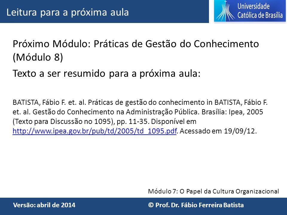 Módulo 7: O Papel da Cultura Organizacional Versão: abril de 2014 © Prof. Dr. Fábio Ferreira Batista Próximo Módulo: Práticas de Gestão do Conheciment