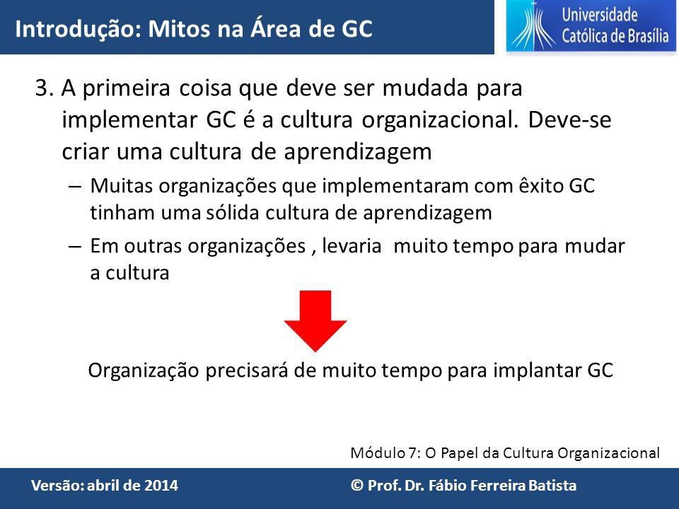 Módulo 7: O Papel da Cultura Organizacional Versão: abril de 2014 © Prof. Dr. Fábio Ferreira Batista 3. A primeira coisa que deve ser mudada para impl