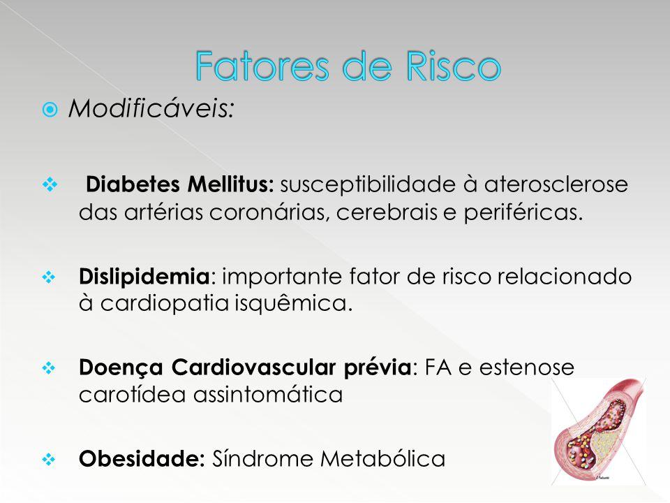  Modificáveis:  Diabetes Mellitus: susceptibilidade à aterosclerose das artérias coronárias, cerebrais e periféricas.  Dislipidemia : importante fa