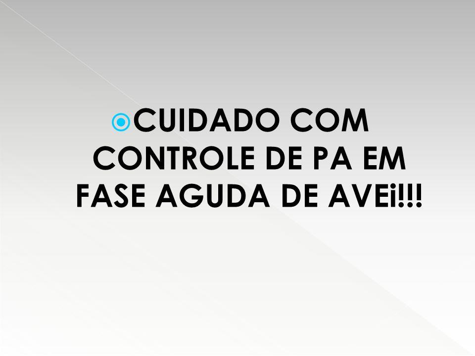  CUIDADO COM CONTROLE DE PA EM FASE AGUDA DE AVEi!!!