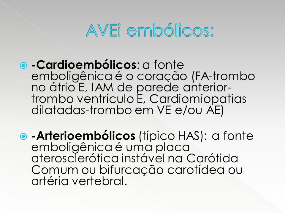  -Cardioembólicos : a fonte emboligênica é o coração (FA-trombo no átrio E, IAM de parede anterior- trombo ventrículo E, Cardiomiopatias dilatadas-tr