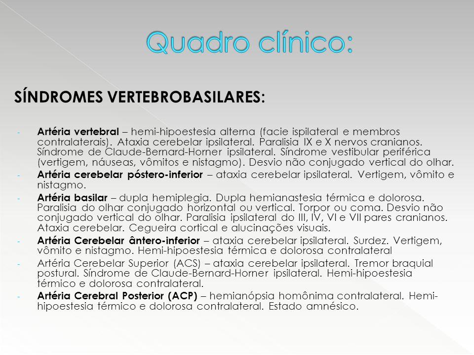 SÍNDROMES VERTEBROBASILARES: - Artéria vertebral – hemi-hipoestesia alterna (facie ispilateral e membros contralaterais). Ataxia cerebelar ipsilateral