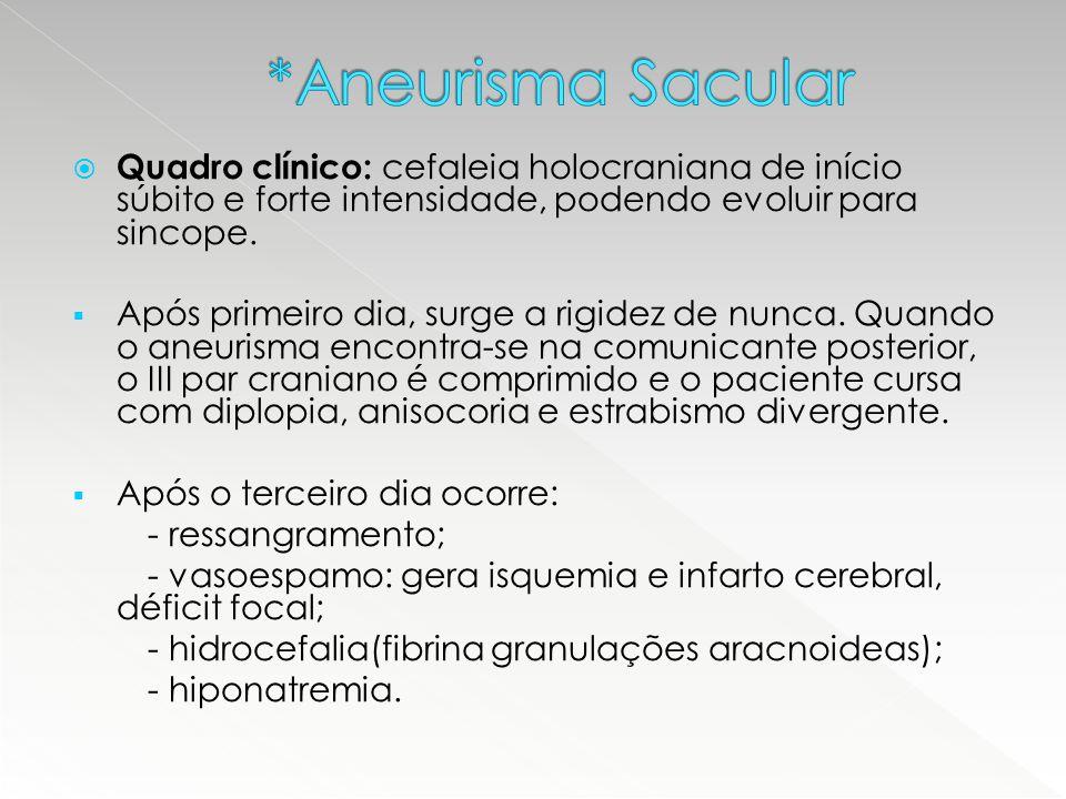  Quadro clínico: cefaleia holocraniana de início súbito e forte intensidade, podendo evoluir para sincope.  Após primeiro dia, surge a rigidez de nu
