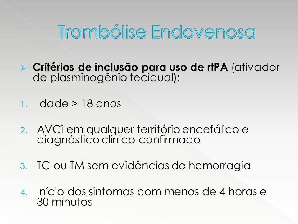  Critérios de inclusão para uso de rtPA (ativador de plasminogênio tecidual): 1. Idade > 18 anos 2. AVCi em qualquer território encefálico e diagnóst