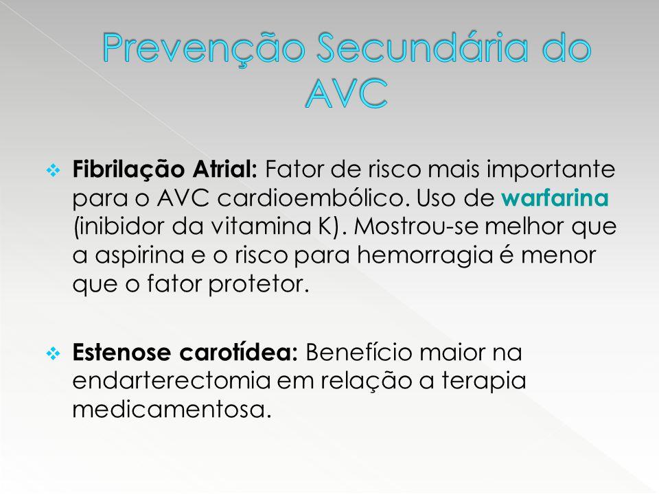  Fibrilação Atrial: Fator de risco mais importante para o AVC cardioembólico. Uso de warfarina (inibidor da vitamina K). Mostrou-se melhor que a aspi