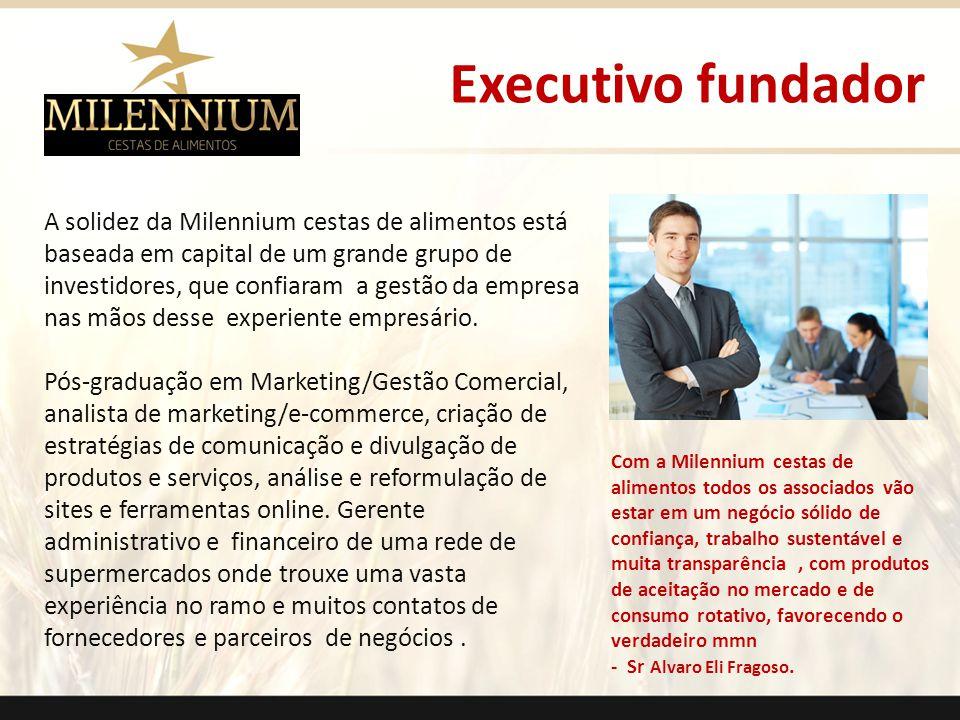 Executivo fundador A solidez da Milennium cestas de alimentos está baseada em capital de um grande grupo de investidores, que confiaram a gestão da em