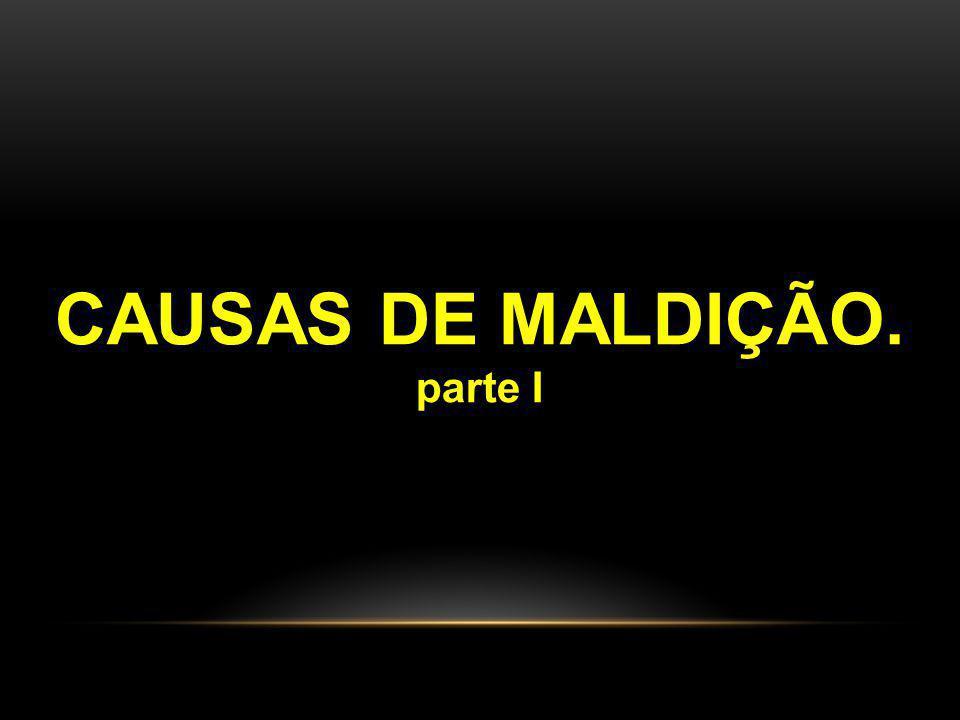 CAUSAS DE MALDIÇÃO. parte I