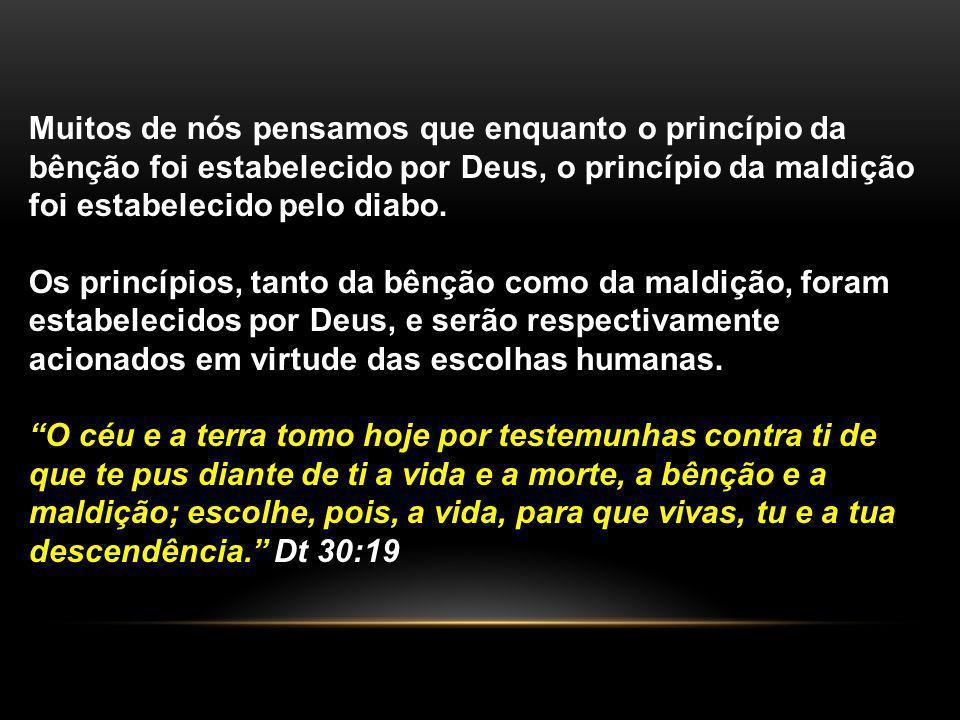 Muitos de nós pensamos que enquanto o princípio da bênção foi estabelecido por Deus, o princípio da maldição foi estabelecido pelo diabo.