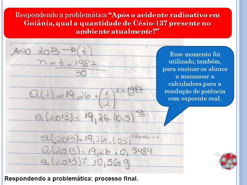 """Respondendo a problemática: processo final. Respondendo a problemática """"Após o acidente radioativo em Goiânia, qual a quantidade de Césio-137 presente"""