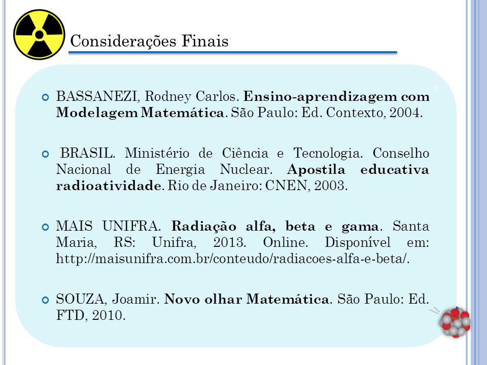 Considerações Finais BASSANEZI, Rodney Carlos.Ensino-aprendizagem com Modelagem Matemática.