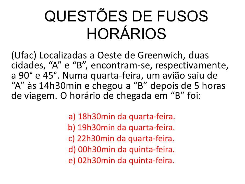 """QUESTÕES DE FUSOS HORÁRIOS (Ufac) Localizadas a Oeste de Greenwich, duas cidades, """"A"""" e """"B"""", encontram-se, respectivamente, a 90° e 45°. Numa quarta-f"""