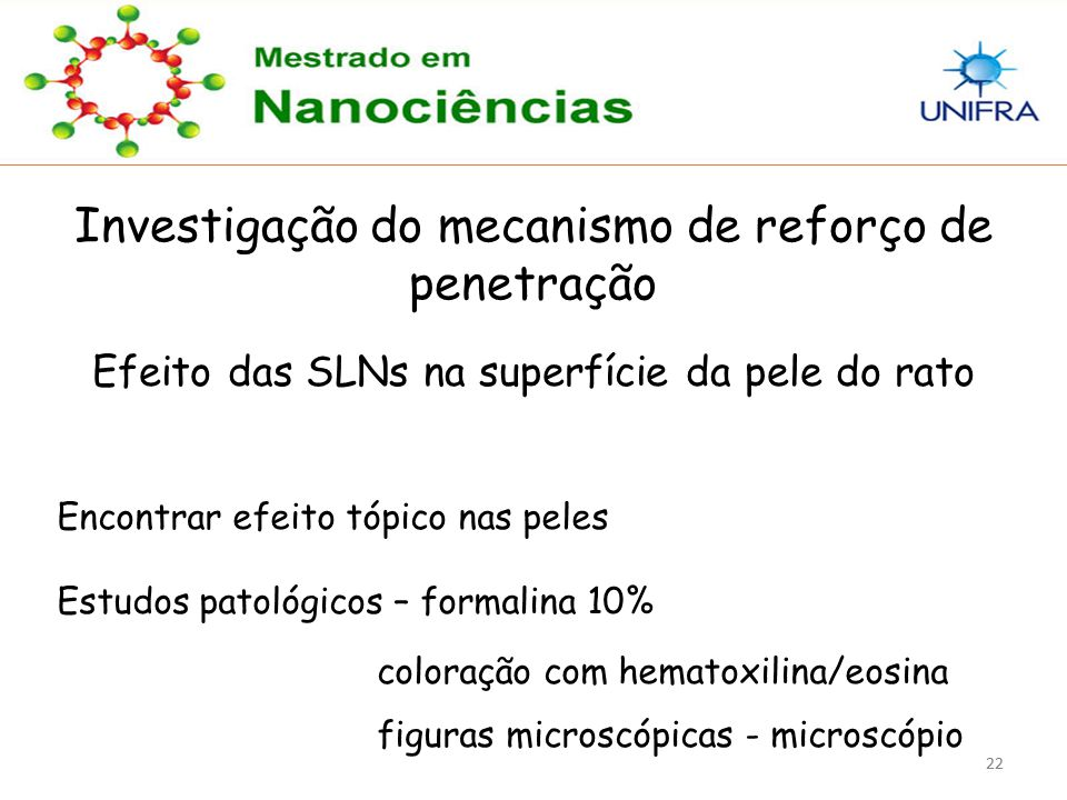 22 Investigação do mecanismo de reforço de penetração Efeito das SLNs na superfície da pele do rato Encontrar efeito tópico nas peles Estudos patológi