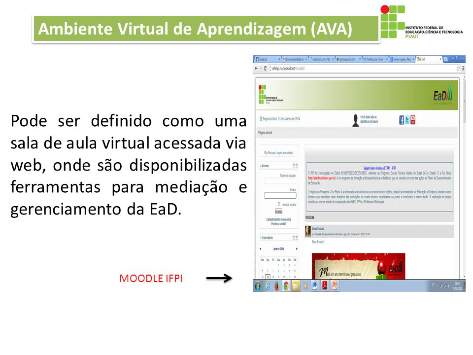 Pode ser definido como uma sala de aula virtual acessada via web, onde são disponibilizadas ferramentas para mediação e gerenciamento da EaD. Ambiente