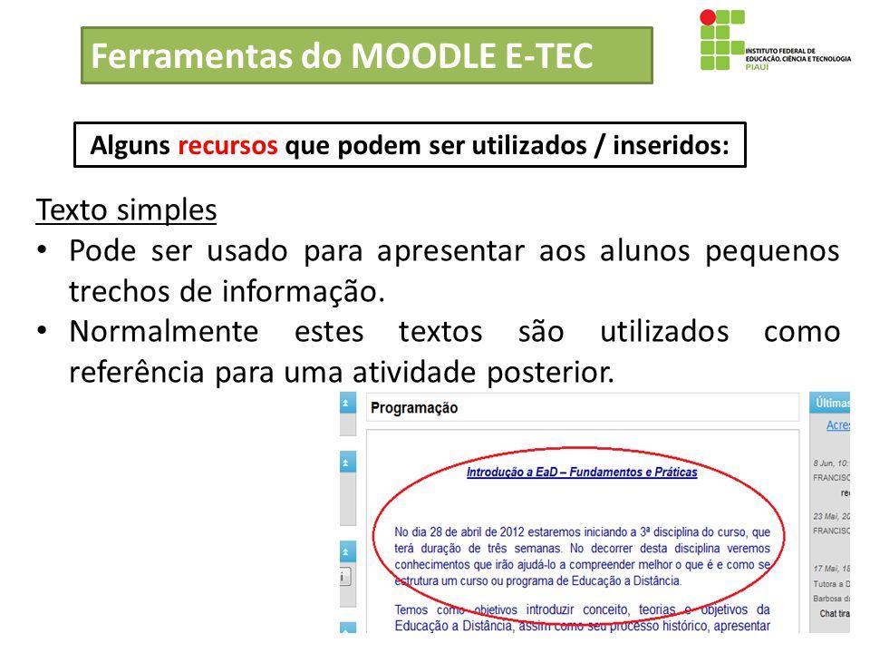 Texto simples Pode ser usado para apresentar aos alunos pequenos trechos de informação. Normalmente estes textos são utilizados como referência para u