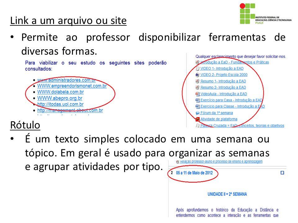 Link a um arquivo ou site Permite ao professor disponibilizar ferramentas de diversas formas. Rótulo É um texto simples colocado em uma semana ou tópi
