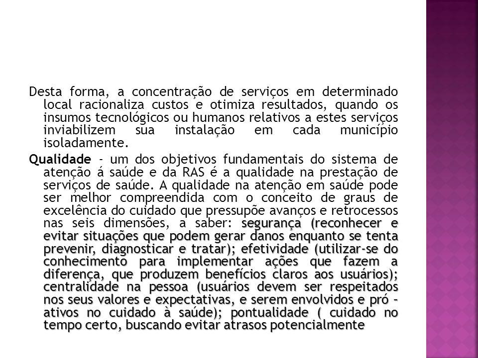 Desta forma, a concentração de serviços em determinado local racionaliza custos e otimiza resultados, quando os insumos tecnológicos ou humanos relativos a estes serviços inviabilizem sua instalação em cada município isoladamente.