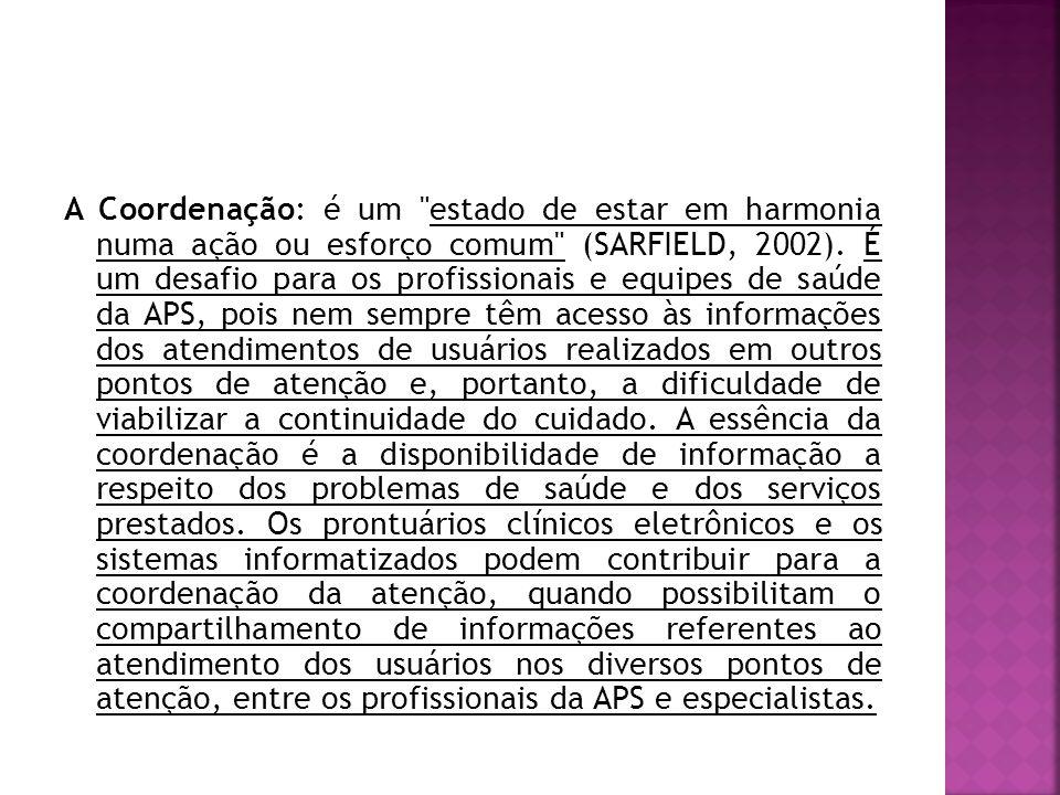 A Coordenação: é um estado de estar em harmonia numa ação ou esforço comum (SARFIELD, 2002).