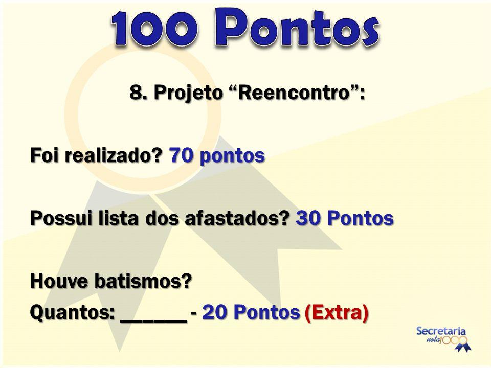"""8. Projeto """"Reencontro"""": Foi realizado? 70 pontos Possui lista dos afastados? 30 Pontos Houve batismos? Quantos: ______ - 20 Pontos (Extra)"""