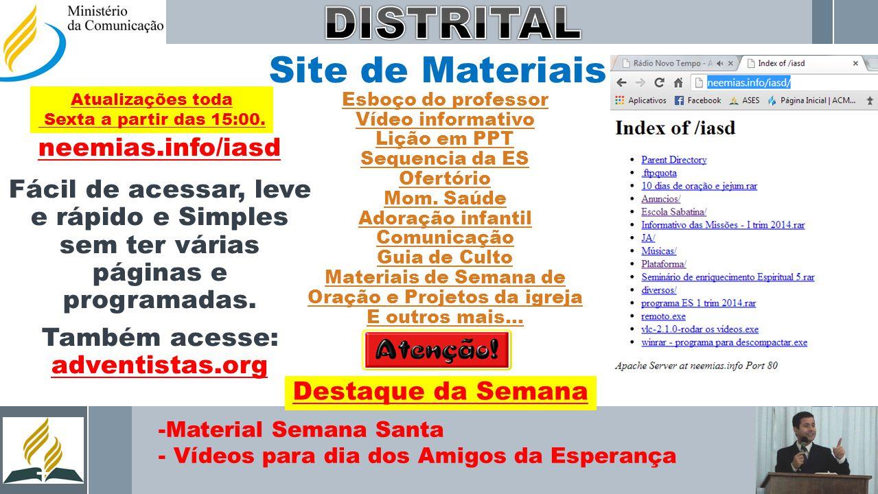 Site de Materiais neemias.info/iasd Fácil de acessar, leve e rápido e Simples sem ter várias páginas e programadas. Também acesse: adventistas.org -Ma