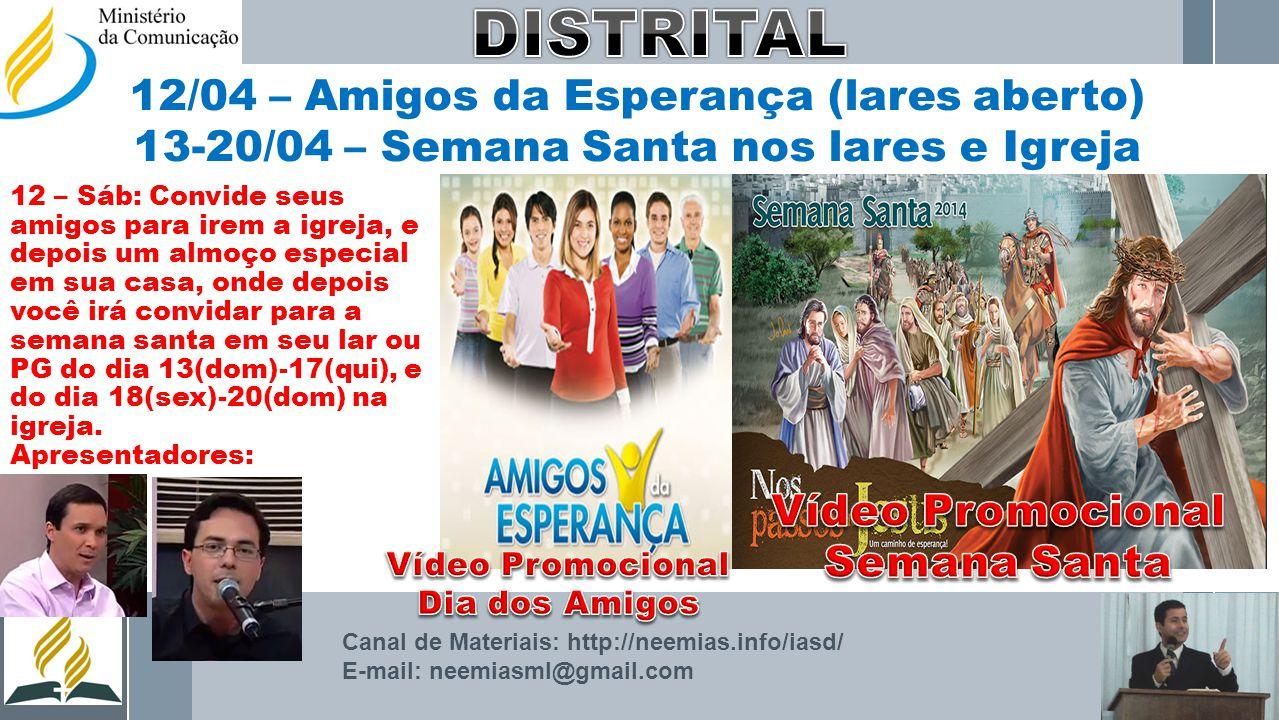 12/04 – Amigos da Esperança (lares aberto) 13-20/04 – Semana Santa nos lares e Igreja Canal de Materiais: http://neemias.info/iasd/ E-mail: neemiasml@