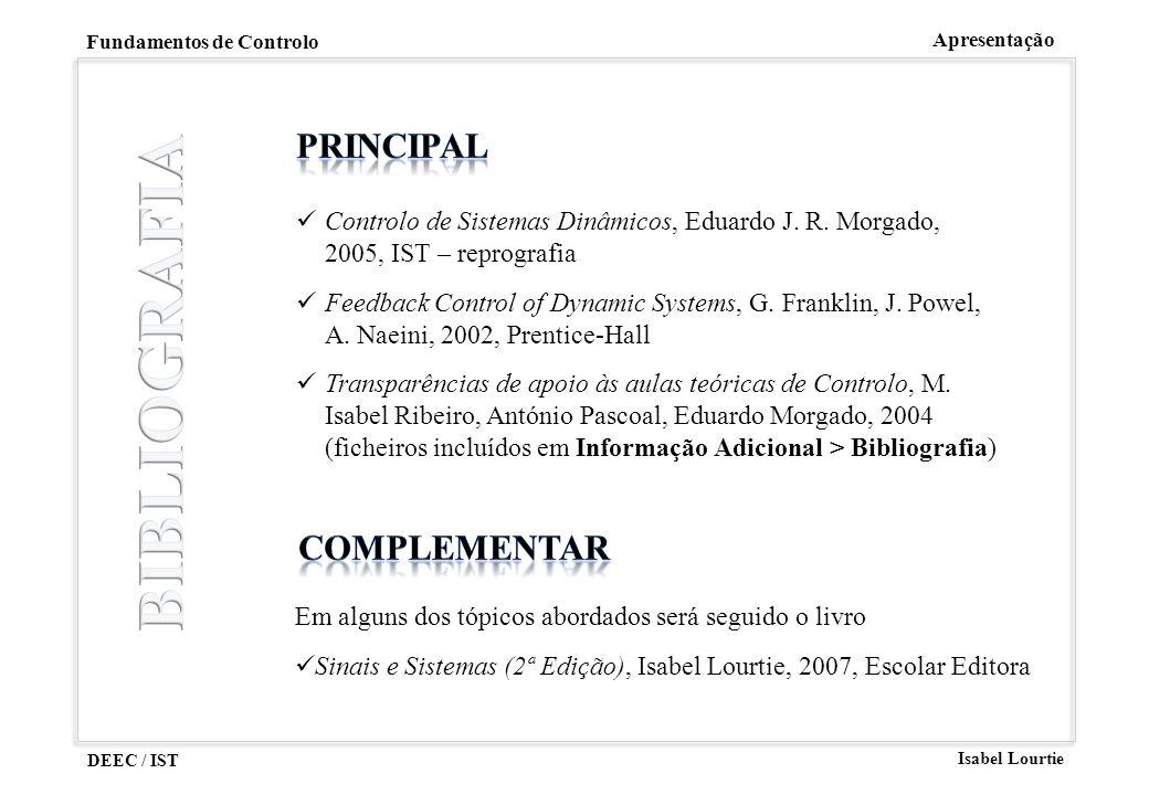 DEEC / IST Isabel Lourtie Fundamentos de Controlo Apresentação Introdução ao estudo de sistemas de controlo por retroacção.