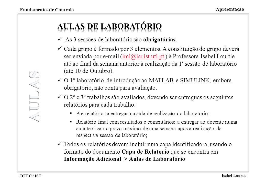 DEEC / IST Isabel Lourtie Fundamentos de Controlo Apresentação As 3 sessões de laboratório são obrigatórias. Cada grupo é formado por 3 elementos. A c