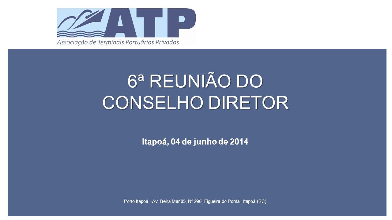 6ª REUNIÃO DO CONSELHO DIRETOR Itapoá, 04 de junho de 2014 Porto Itapoá - Av.
