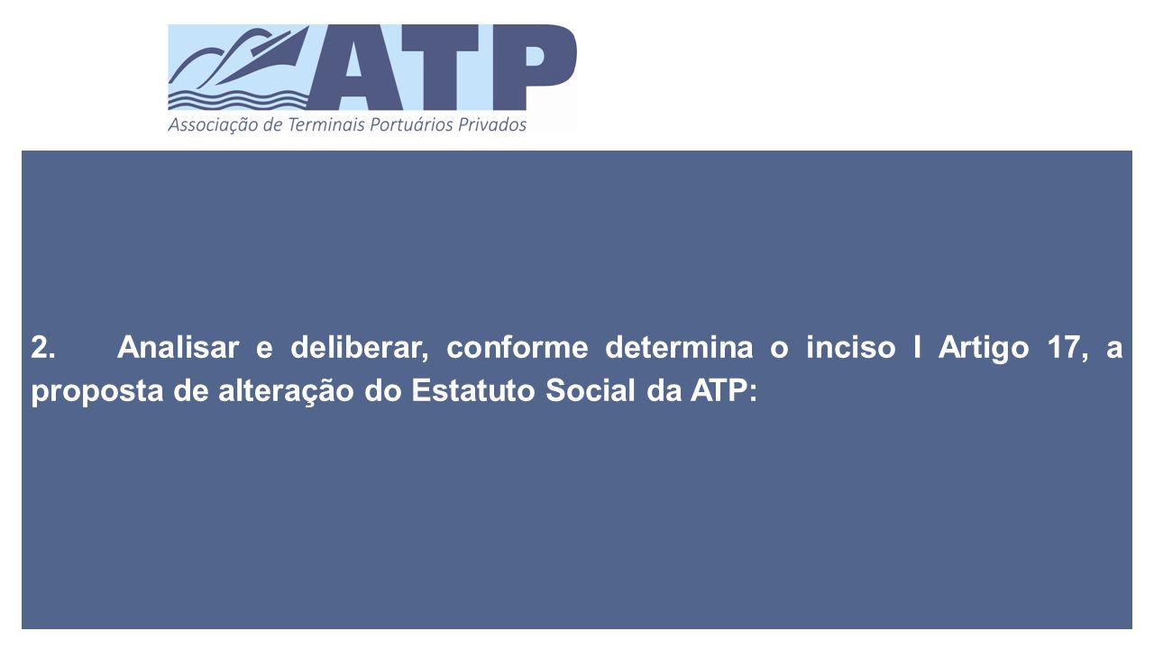 2.Analisar e deliberar, conforme determina o inciso I Artigo 17, a proposta de alteração do Estatuto Social da ATP: